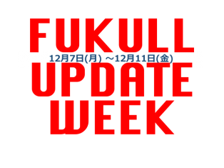 FUKULL  UPDATE  WEEK